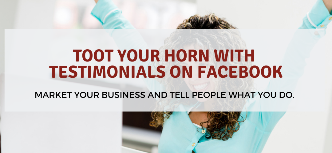 Toot Your Horn with Testimonials on Facebook