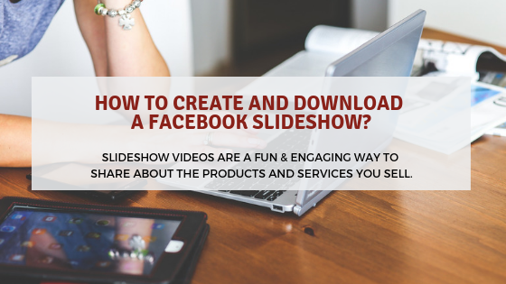 How to Create and Download a Facebook Slideshow