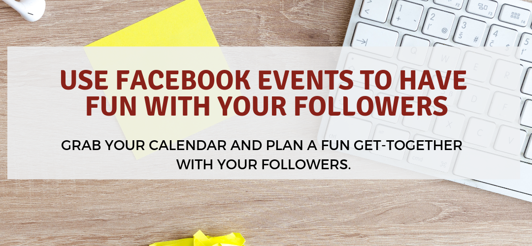Use Facebook Events to Have Fun with Your Fans/Followers